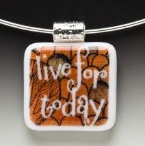 "#61 ""Live For Today"" Pendant"